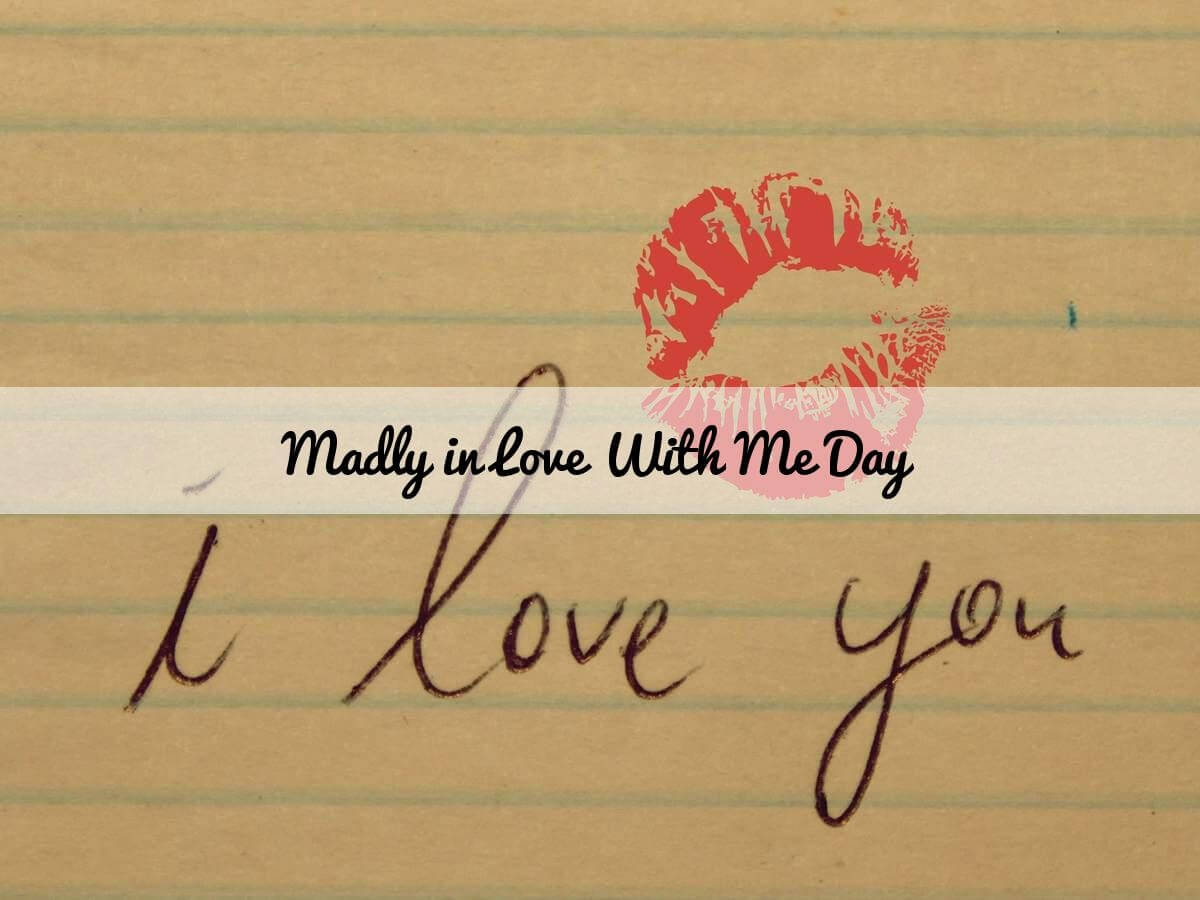 Madly In Love With Me Day February 13 2019 Happy Days 365