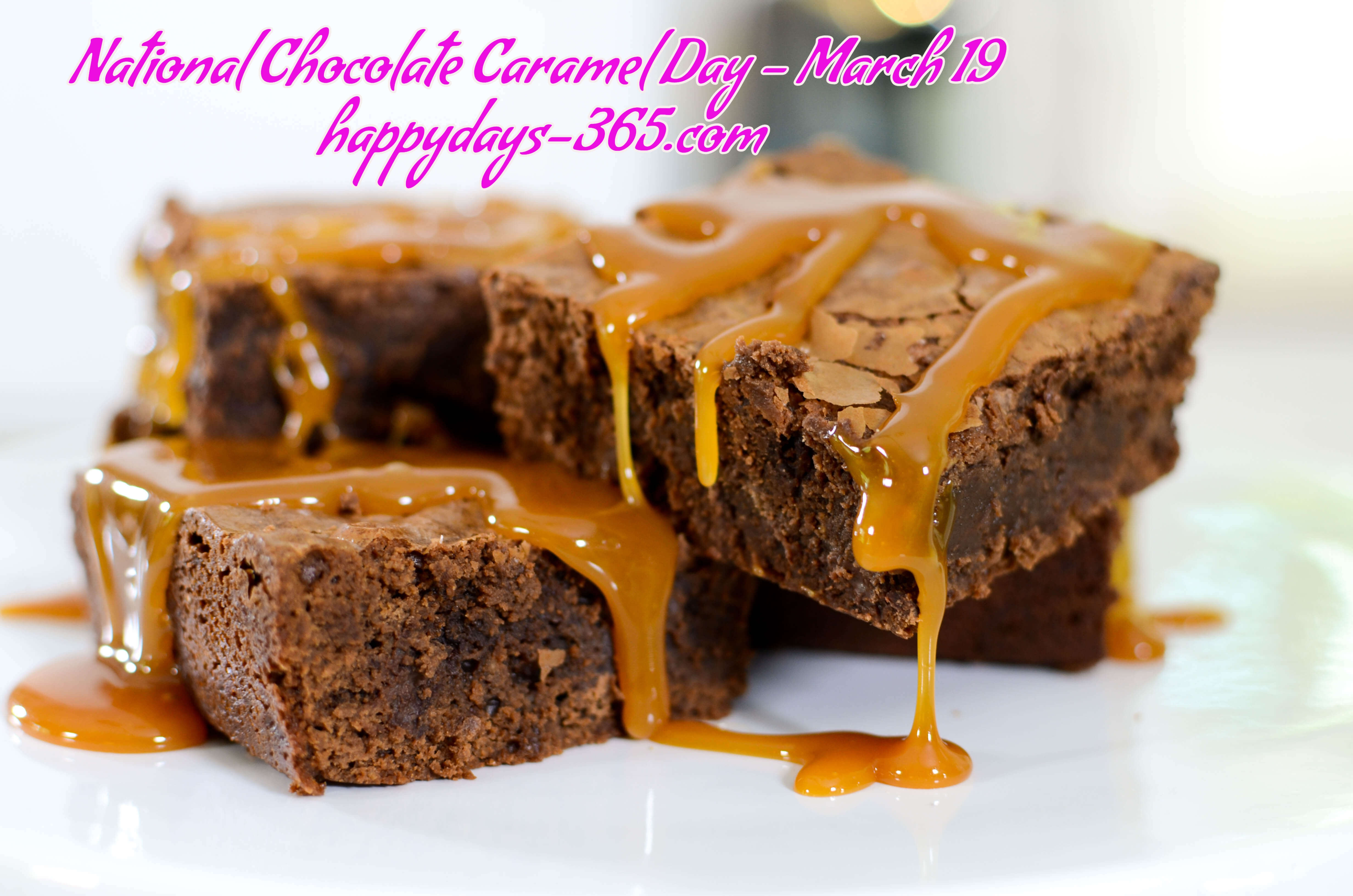 National Chocolate Caramel Day March 19 2019 Happy Days 365