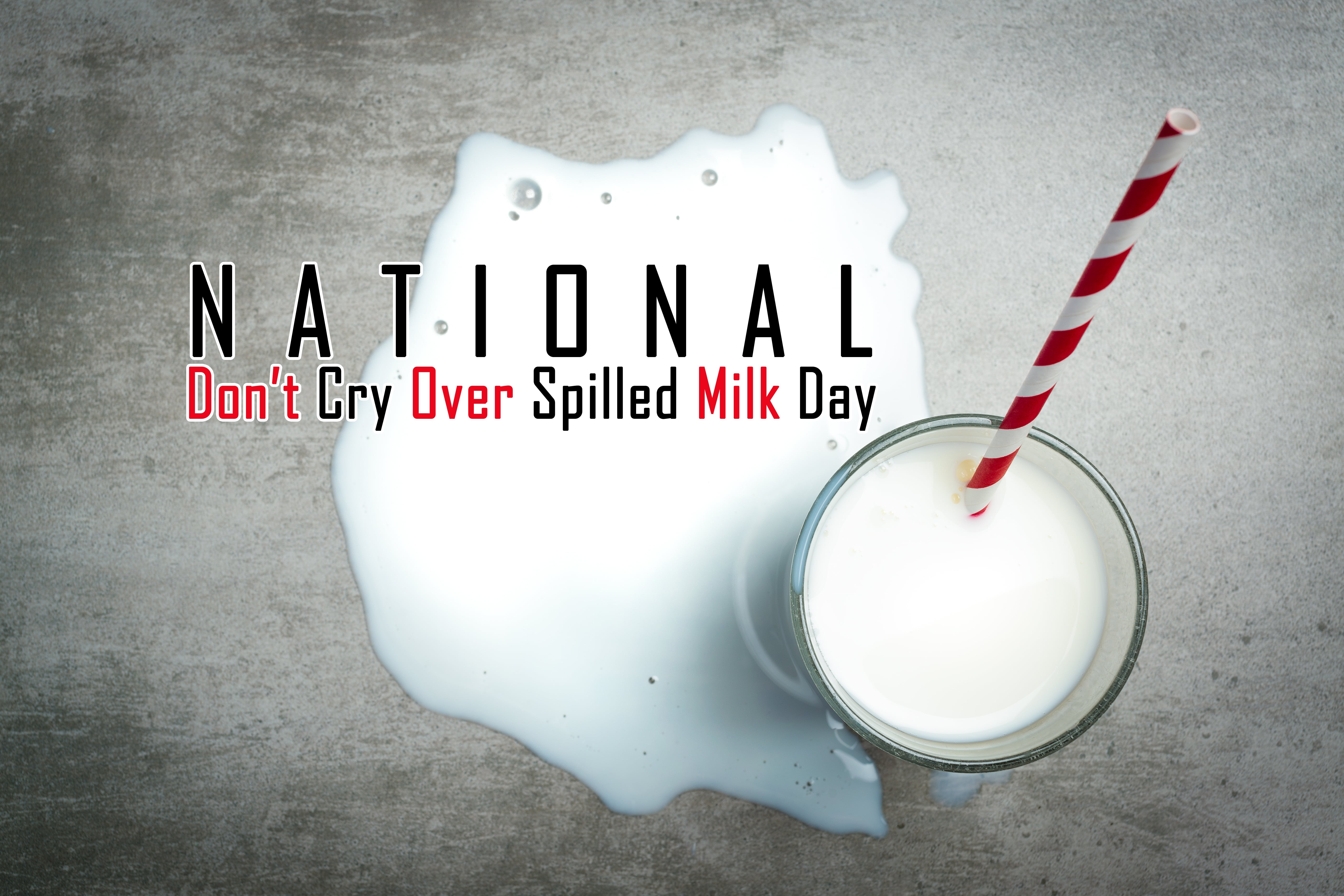 National Dont Cry Over Spilled Milk Day February 11th The