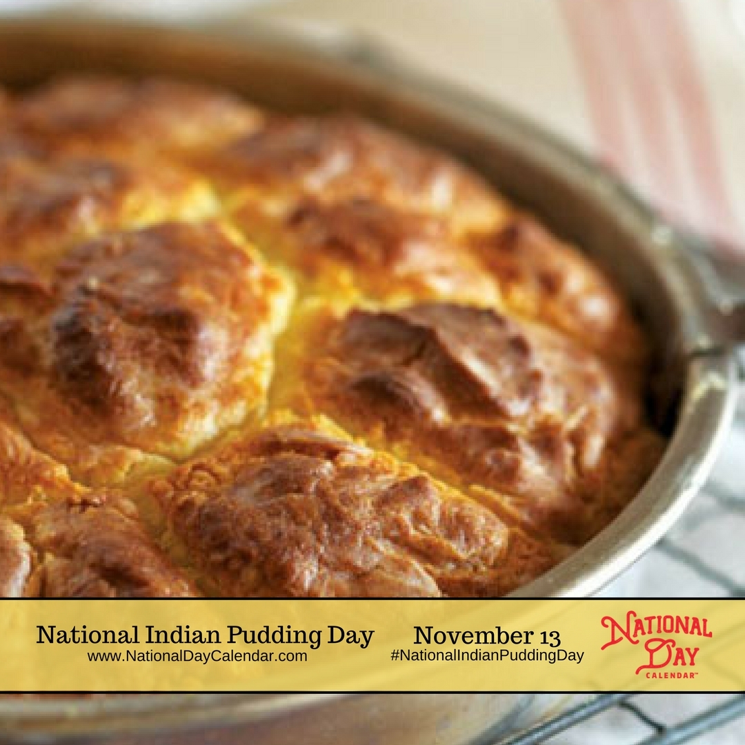 National Indian Pudding Day November 13 National Day Calendar