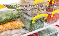 National Frozen Food Day March 6 2019 Happy Days 365