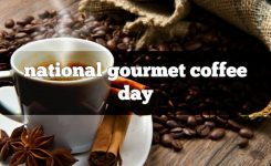 National Gourmet Coffee Day Foodimentary National Food Holidays