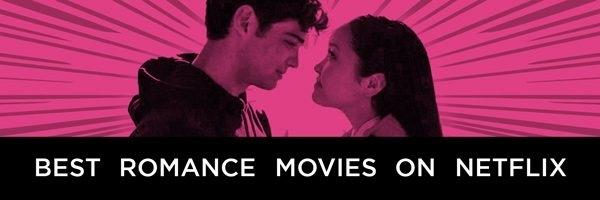 Best Netflix Romance Movies 2020